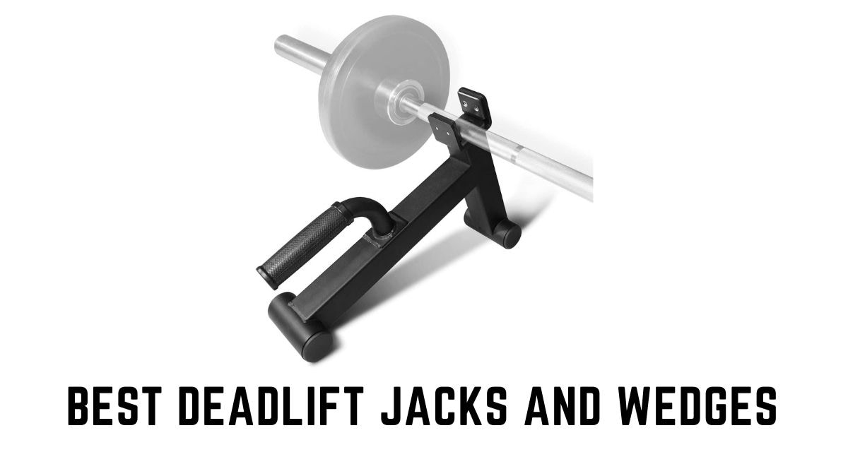 6 Best Deadlift Jacks and Wedges for Your Home & Commercial Gym