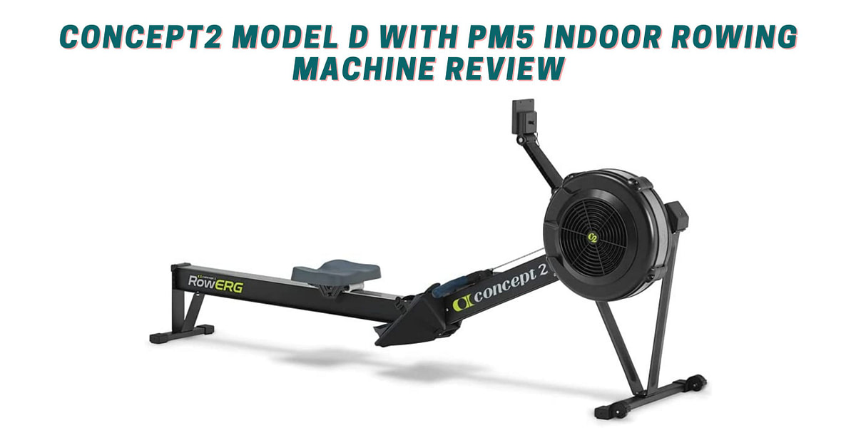 Concept2 Model D with PM5 Indoor Rowing Machine Review