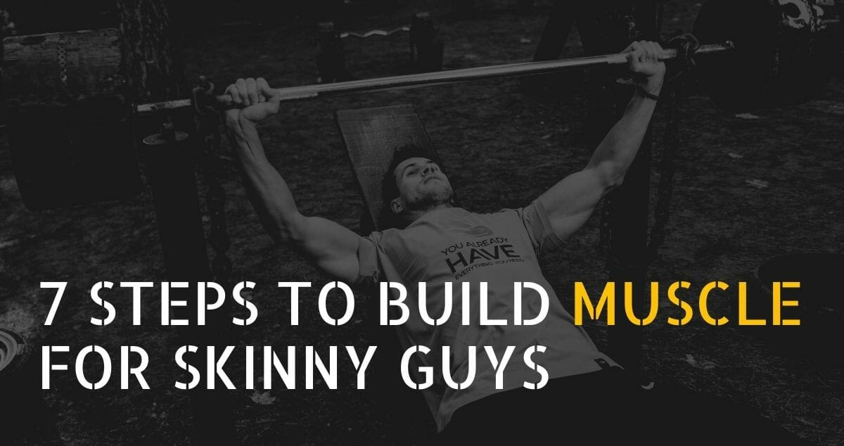 7 Steps To Build Muscle For Skinny Guys